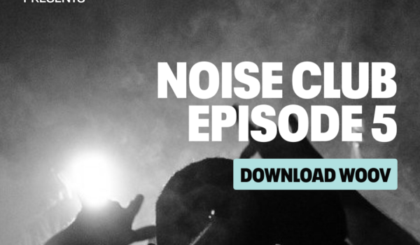 Noise Club ep. 05 in exclusive on Woov on november 20th